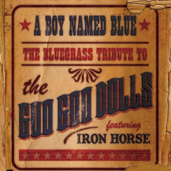 Iron Horse - A Boy Named Blue: The Bluegrass Tribute to The Goo Goo Dolls (2009)