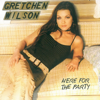 Gretchen Wilson - Here For The Party (2005)