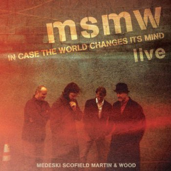 Medeski Martin & Wood - MSMW Live: In Case The World Changes Its Mind (2011)