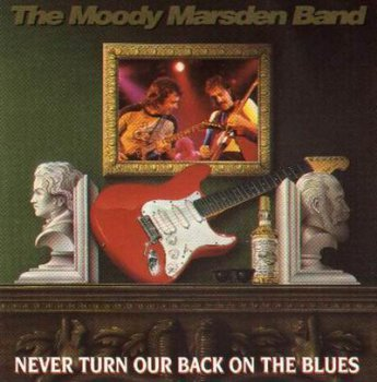 The Moody Marsden Band - Never Turn Our Back On The Blues 1992