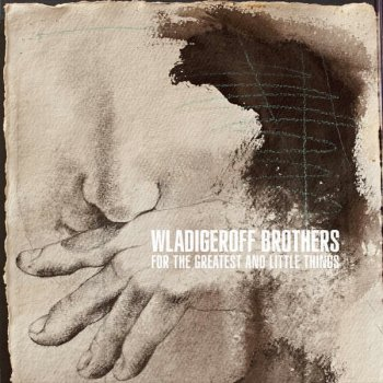 Wladigeroff Brothers - For The Greatest And Little Things (2011)