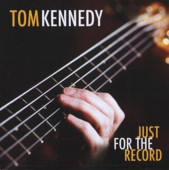 Tom Kennedy - Just For The Record (2011)