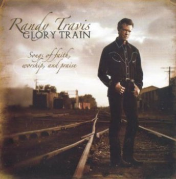 Randy Travis - Glory Train: Songs of Faith, Worship, and Praise (2005)