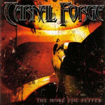 Carnal Forge - The More You Suffer (2003)