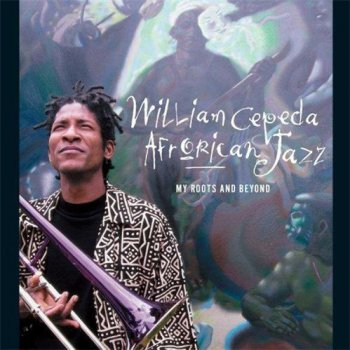 William Cepeda & AfroRican Jazz - My Roots and Beyond (1998)
