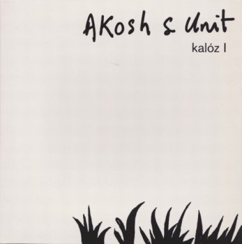 Akosh S. Unit - Kaloz I (2002)