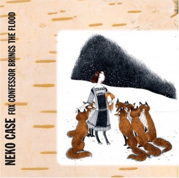 Neko Case - Fox Confessor Brings The Flood (2006)