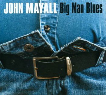 John Mayall - Big Man Blues (2012)