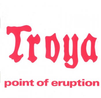 Troya - Point Of Eruption 1976 (Garden of Delights 2001)
