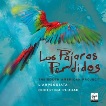 L'Arpeggiata, Christina Pluhar: The South American Project - Los Pajaros Perdidos (2012)