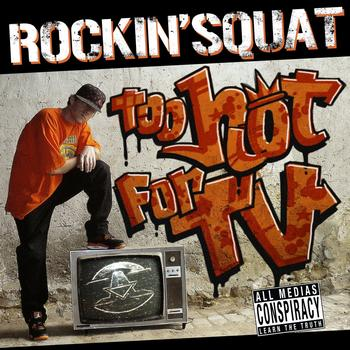 Rockin' Squat-Too Hot For TV 2007