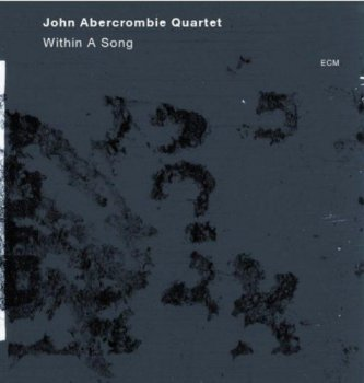 John Abercrombie Quartet - Within A Song (2012)
