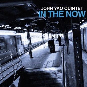 John Yao Quintet - In the Now (2012)