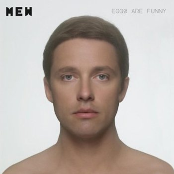 Mew - Eggs Are Funny 2010