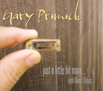 Gary Primich - Just A Little Bit More...with Omar Dykes (2012)