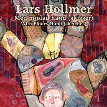 Lars Hollmer - With Floury Hand (sketches) 2012