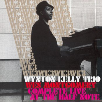Wynton Kelly Trio & Wes Montgomery – Complete Live At The Half Note (2 CD) 2005