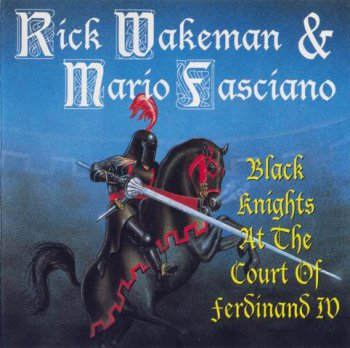 Rick Wakeman & Mario Fasciano - Black Knights At The Court Of Ferdinand IV 1989 (West Coast Productions, WCPCD 1009, (1994)