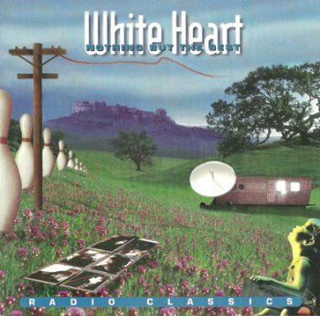 White Heart - Nothing But The Best: Radio Classics (1994)