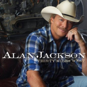 Alan Jackson - Thirty Miles West (2012)