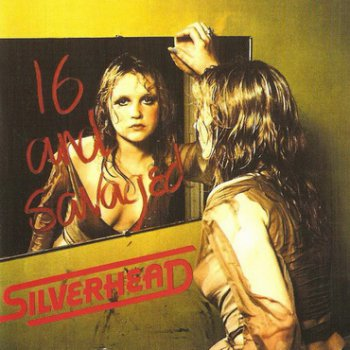 Silverhead - 16 and Savaged 1973