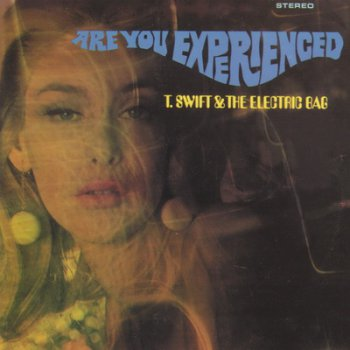 T. Swift & The Electric Bag - Are You Experienced 1968