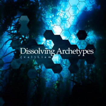 (Val)Liam - Dissolving Archetypes (2012) Lossless