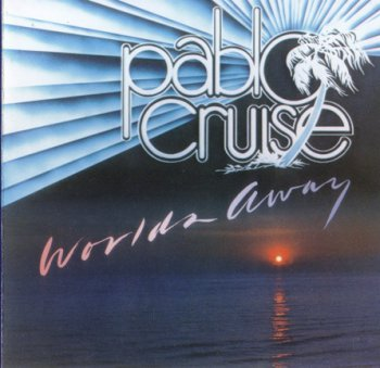 Pablo Cruise - Worlds Away 1978 (A&M Rec. 1988)
