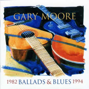 Gary Moore - Ballads & Blues 1982-1994 (Compilation) 1994