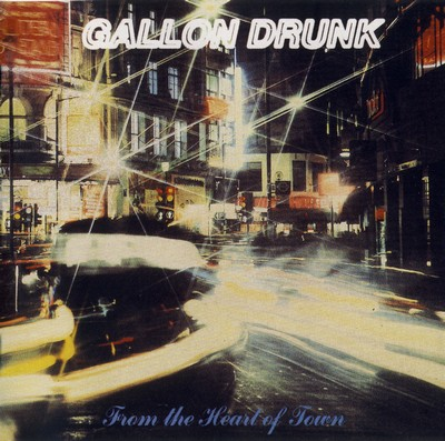 Gallon Drunk - From The Heart Of Town 1993 (2007, Remastered + Bonus Track)