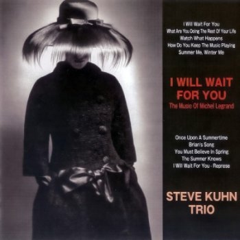 Steve Kuhn Trio – I Will Wait For You (The Music Of Michel Legrand) 2010