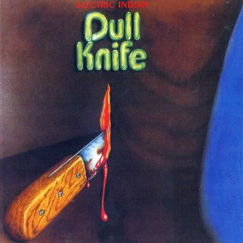 Dull Knife - Electric Indian 1971