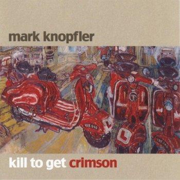 Mark Knopfler - Kill to Get Crimson [Mercury – 1724910, EU, 2 LP (VinylRip 24/96)] (2007)
