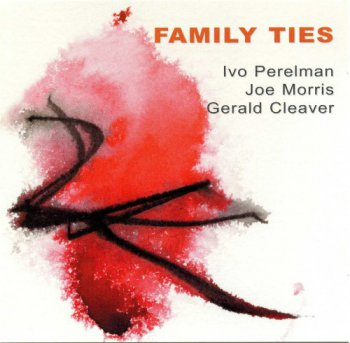 Ivo Perelman, Joe Morris, Gerald Cleaver - Family Ties (2012)