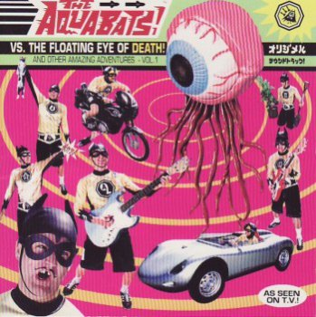 The Aquabats! - The Aquabats vs. the Floating Eye of Death! And Other Amazing Adventures - Vol. 1 (1999)