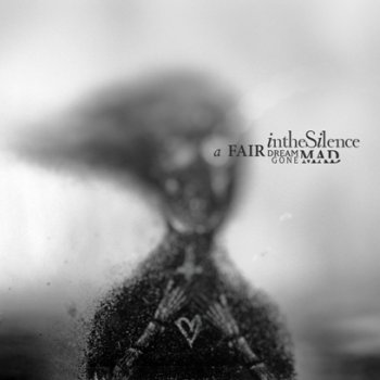 In The Silence - A Fair Dream Gone Mad (2012)