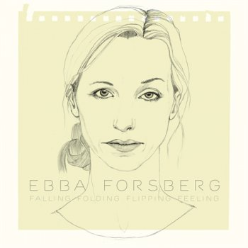 Ebba Forsberg - Falling Folding Flipping Feeling (2011)