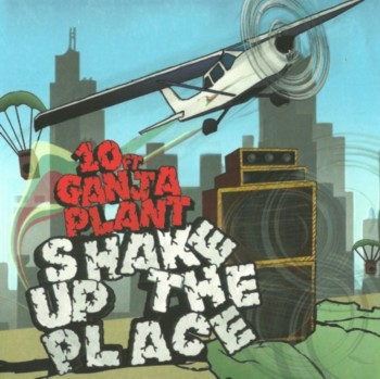 10 Ft. Ganja Plant - Shake Up the Place (2011)