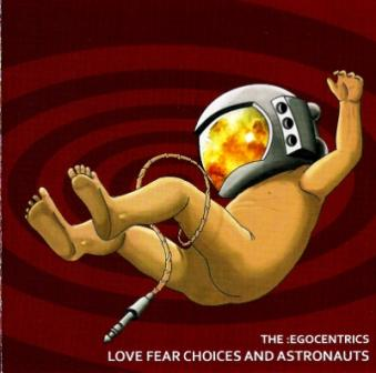 The :Egocentrics - Love Fear Choices And Astronauts (2010)