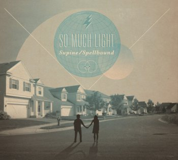 So Much Light - Supine/Spellbound (2012)
