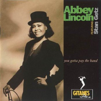 Abbey Lincoln feat. Stan Getz - You Gotta Pay The Band (1991)