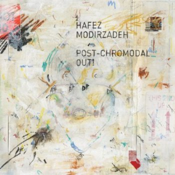 Hafez Modirzadeh - Post-Chromodal Out! (2012)