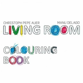 Christoph Pepe Auer & Manu Delago - Colouring Book (2010)