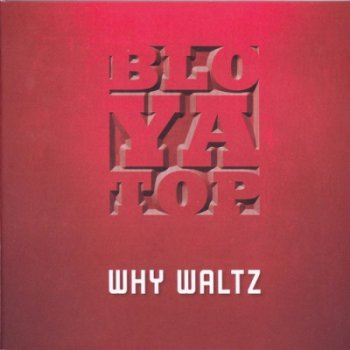 BloYaTop - Why Waltz (2012)
