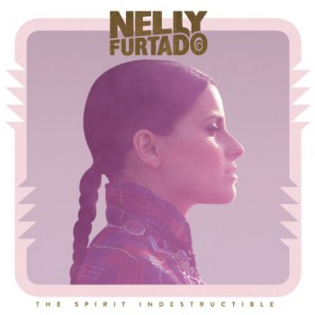 Nelly Furtado - The Spirit Indestructible (Deluxe Edition) 2012