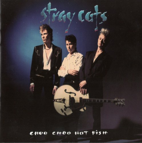 Stray Cats - Choo Choo Hot Fish
