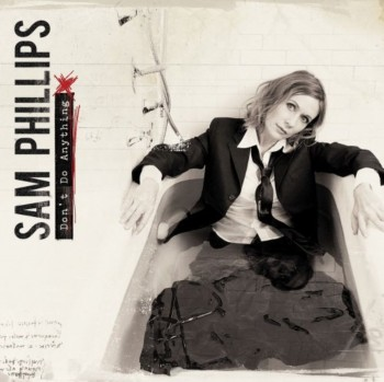 Sam Phillips - Don't Do Anything (2008)
