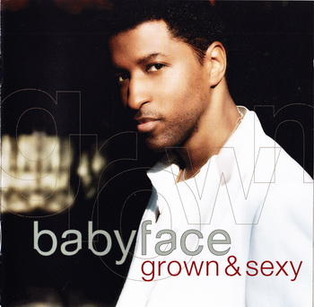 Babyface - Grown & Sexy (2005) [EU Release]