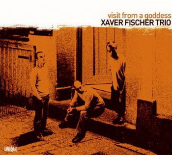 Xaver Fischer Trio - Visit From A Goddess (2005)