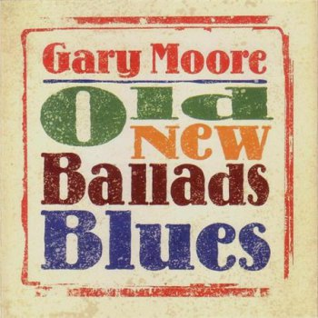 Gary Moore - Old New Ballads Blues [Back On Black – RCV057LP, UK, 2 LP (VinylRip 24/192)] (2012)
